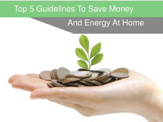 Top 5 Guidelines To Save Money And Energy At Home