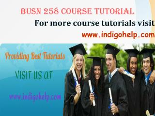 BUSN 258 expert tutor/ indigohelp