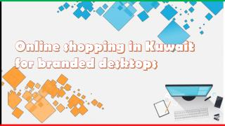 Online shopping in Kuwait for branded desktops