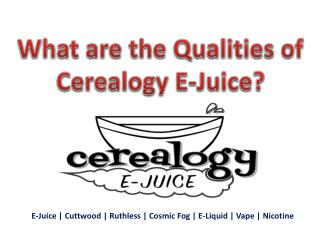 What are the Qualities of Cerealogy E-Juice