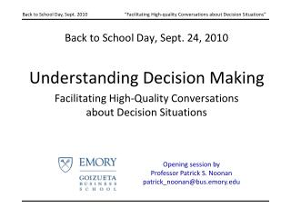 Back to School Day, Sept. 24, 2010   Understanding Decision Making Facilitating High-Quality Conversations  about Decisi
