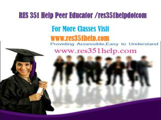 RES 351 Help Peer Educator /res351helpdotcom