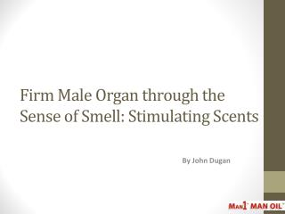 Firm Male Organ through the Sense of Smell: Stimulating Scents