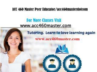 ACC 460 Master peer Educator/acc460masterdotcom