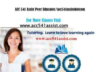 ACC 541 Assist peer Educator/acc541assistdotcom