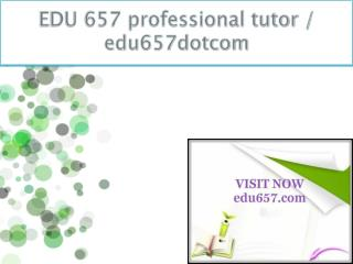 EDU 657 professional tutor / edu657dotcom
