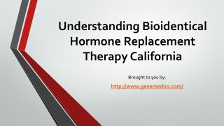Understanding Bioidentical Hormone Replacement Therapy California