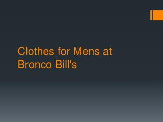 Clothes for Mens at Bronco Bill's