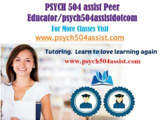 PSYCH 504 assist Peer Educator/psych504assistdotcom