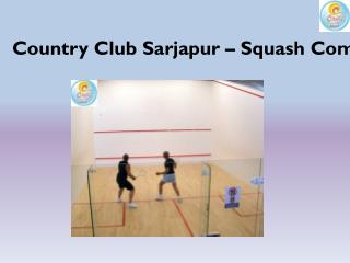 Country Club Sarjapur – Squash Competition