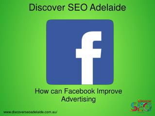 How can Facebook Improve Advertising - Discover SEO Adelaide