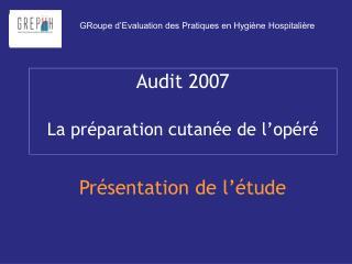 Audit 2007   La pr paration cutan e de l op r