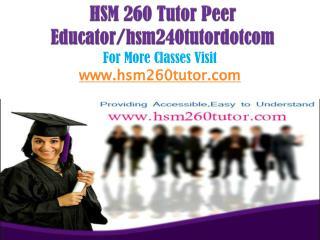 HSM 260 Tutor Peer Educator/hsm240tutordotcom