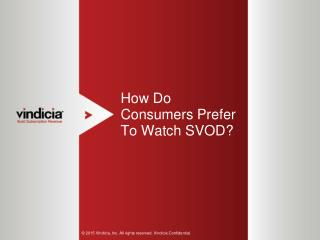 How Do Consumers Prefer To Watch SVOD? - Vindicia