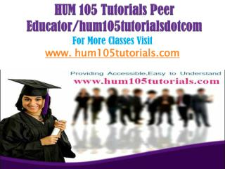 HUM 105 Tutorials Peer Educator/hum105tutorialsdotcom