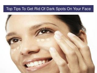 Top Tips To Get Rid Of Dark Spots On Your Face