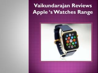 Vaikundarajan Reviews Apple 's  Watches Range