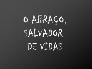 O ABRA O, SALVADOR  DE VIDAS