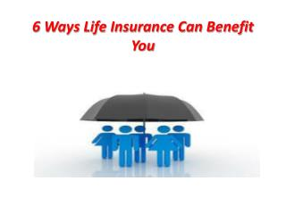 6 Way Life Insurance Can Benefit You