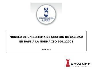 MODELO DE UN SISTEMA DE GESTI N DE CALIDAD EN BASE A LA NORMA ISO 9001:2008  Abril 2012