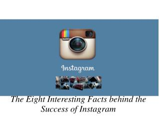 The Eight Interesting Facts behind the Success of Instagram