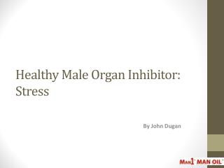 Healthy Male Organ Inhibitor: Stress