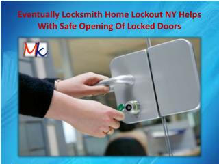 Eventually Locksmith Home Lockout NY Helps With Safe Opening Of Locked Doors.pptx