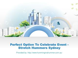 The Stretch Hummers Sydney Is The Perfect Option To Celebrate Event