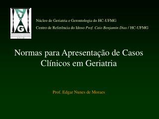 Normas para Apresenta  o de Casos Cl nicos em Geriatria   Prof. Edgar Nunes de Moraes