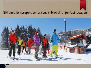 Ski vacation properties for rent in Hawaii at perfect location