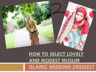 How to Select Lovely and Modest Muslim Islamic Wedding Dresses