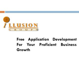 Free Application Development For Your Proficient Business Growth
