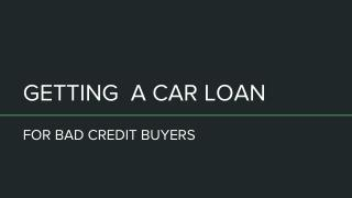 Getting A Car Loan For Bad Credit Buyers