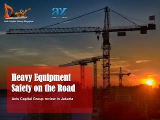 Axis Capital Group Review: Heavy Equipment Safety on the Road