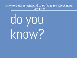 How to Connect Android to PC/Mac for Recovering Lost Files