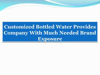 Customized Bottled Water Provides Company With Much Needed Brand Exposure