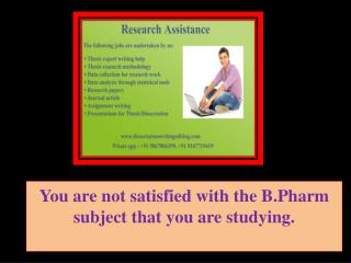 You are not satisfied with the B.Pharm subject that you are studying.