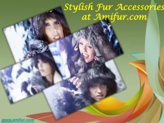 Stylish fur accessories at amifur.com