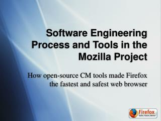 Software Engineering Process and Tools in the Mozilla Project