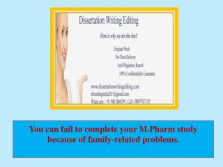 You can fail to complete your M.Pharm study because of family-related problems.