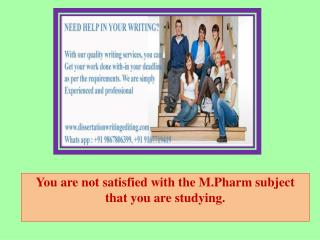 You are not satisfied with the M.Pharm subject that you are studying.
