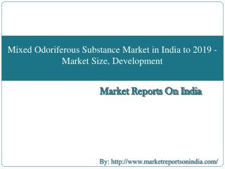 Mixed Odoriferous Substance Market in India to 2019 - Market Size, Development