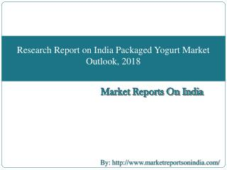 Research Report on India Packaged Yogurt Market Outlook, 2018