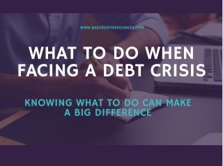 What To Do When Facing A Debt Crisis