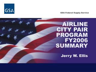 AIRLINE CITY PAIR PROGRAM FY2006 SUMMARY  Jerry W. Ellis
