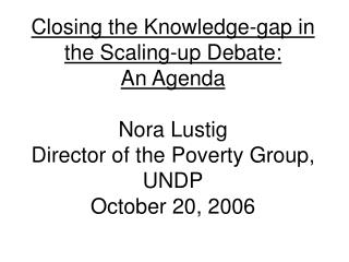 Closing the Knowledge-gap in the Scaling-up Debate: An Agenda  Nora Lustig Director of the Poverty Group, UNDP October 2