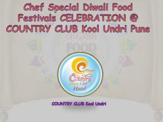 Chef Special Diwali Food Festivals CELEBRATION @ COUNTRY CLUB Kool Undri Pune
