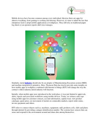 Now a day's mobile devices touch each individual. You can find an app for almost all personal. Enterprises have been slo