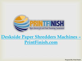 Deskside Paper Shredders Machines by PrintFinish.com
