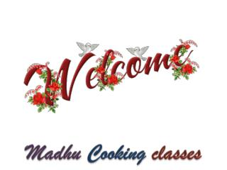 Madhu Cooking Classes